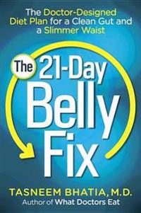 The 21-Day Belly Fix: The Doctor-Designed Diet Plan for a Clean Gut and a Slimmer Waist
