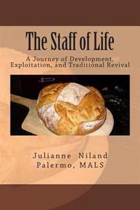 The Staff of Life: A Journey of Development, Exploitation, and Traditional Revival