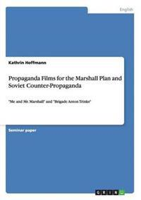 Propaganda Films for the Marshall Plan and Soviet Counter-Propaganda