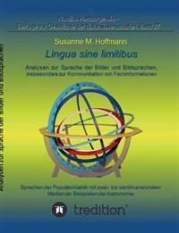 Lingua Sine Limitibus - Analysen Zur Sprache Der Bilder Und Bildsprachen, Insbesondere Zur Kommunikation Von Fachinformationen