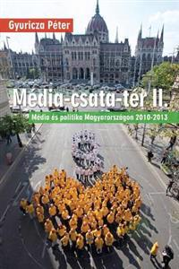 Media-Csata-Ter II.: Media Es Politika Magyarorszagon 2010-2013