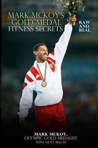 Mark McKoy's Gold Medal Fitness Secrets: Raw and Real