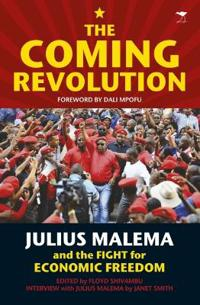 The Coming Revolution: Julius Malema and the Fight for Economic Freedom