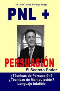 Pnl + Persuasion: Tecnicas de Persuasion? O Tecnicas de Manipulacion?