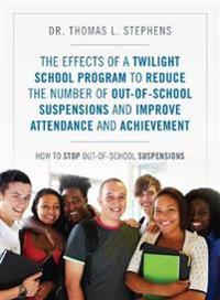 The Effects of a Twilight School Program to Reduce the Number of Out-Of-School Suspensions and Improve Attendance and Achievement