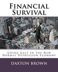 Financial Survival: Going Galt in the New Normal Depression Economy