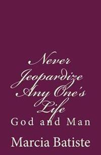 Never Jeopardize Any One's Life: God and Man