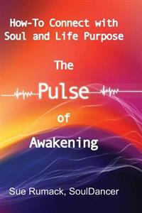 The Pulse of Awakening: How-To Connect with Soul and Life Purpose