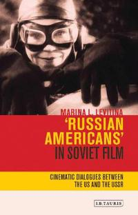 'Russian Americans' in Soviet Film: Cinematic Dialogues Between the Us and the USSR