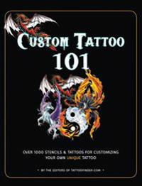 Custom Tattoo 101: Over 1000 Stencils and Ideas for Customizing Your Own Unique Tattoo