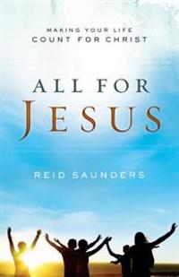 All for Jesus: Making Your Life Count for Christ