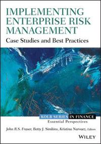 Implementing Enterprise Risk Management: Case Studies and Best Practices