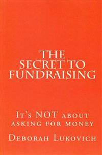 The Secret to Fundraising: It's Not about Asking for Money
