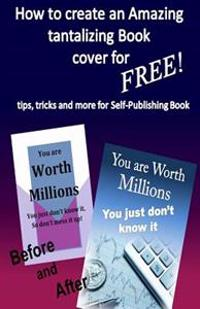 How to Create Amazing Tantalizing Book Cover: For Free Tips, Tricks for Self-Publishing Book