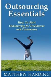 Outsourcing Essentials: How to Start Outsourcing for Freelancers and Contractors