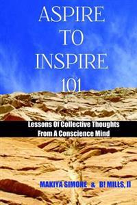 Aspire to Inspire 101: Lessons of Collective Thoughts from a Conscience Mind