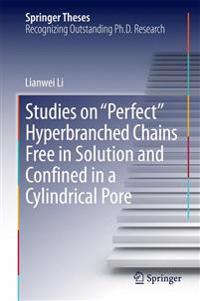 "Studies on ""Perfect"" Hyperbranched Chains Free in Solution and Confined in a Cylindrical Pore"