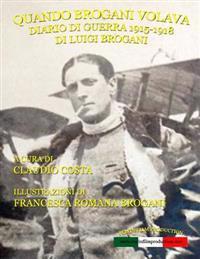 Quando Brogani Volava: Diario Di Guerra Di Luigi Brogani 1915-1918