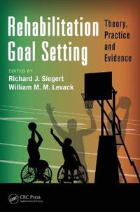 Rehabilitation Goal Setting: Theory, Practice and Evidence