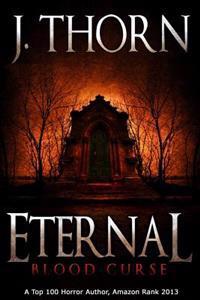 Eternal: Blood Curse (Book 3 of the Hidden Evil Trilogy)