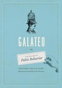 Galateo Or, the Rules of Polite Behavior