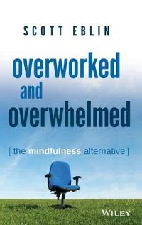 Overworked and Overwhelmed: The Mindfulness Alternative