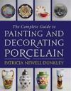 The Complete Guide to Painting and Decorating Porcelain