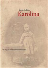 Karolina : ett stycke svensk kvinnohistoria