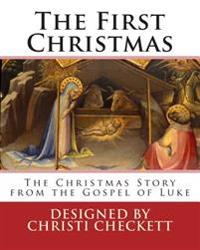 The First Christmas: The Christmas Story from the Gospel of Luke