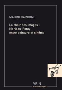 La Chair Des Images: Merleau-Ponty Entre Peinture Et Cinema