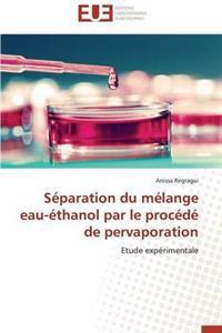 Separation Du Melange Eau-Ethanol Par Le Procede de Pervaporation