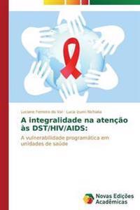 A Integralidade Na Atencao as Dst/HIV/AIDS