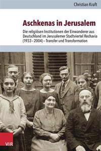 Aschkenas in Jerusalem: Die Religiosen Institutionen Der Einwanderer Aus Deutschland Im Jerusalemer Stadtviertel Rechavia (19332004) Transfer