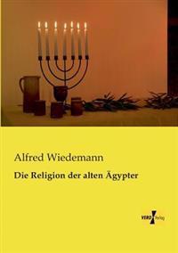 Die Religion Der Alten Agypter