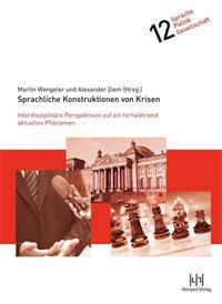 Sprachliche Konstruktionen Von Krisen: Interdisziplinare Perspektiven Auf Ein Fortwahrend Aktuelles Phanomen
