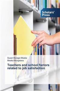Teachers and School Factors Related to Job Satisfaction