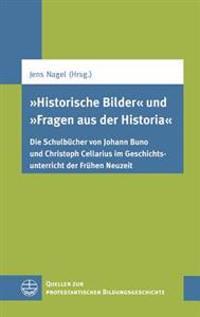 'Historische Bilder' Und 'Fragen Aus Der Historia': Die Schulbucher Von Johann Buno Und Christoph Cellarius Im Geschichtsunterricht Der Fruhen Neuzeit