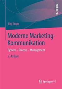 Moderne Marketing-Kommunikation: System - Prozess - Management