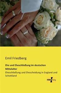 Ehe Und Eheschliessung Im Deutschen Mittelalter