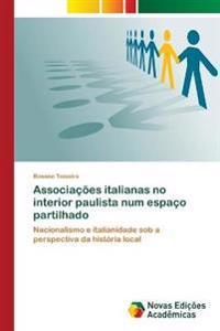 Associacoes Italianas No Interior Paulista Num Espaco Partilhado