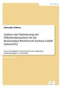 Analyse Und Optimierung Der Offentlichkeitsarbeit Fur Die Businessplan-Wettbewerb Sachsen Gmbh (Futuresax)