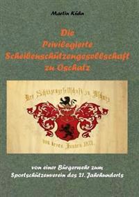 Die Privilegierte Scheibenschützengesellschaft zu Oschatz