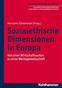 Sozialethische Dimensionen in Europa: Von Einer Wirtschaftsunion Zu Einer Wertegemeinschaft