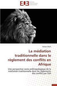 La M�diation Traditionnelle Dans Le R�glement Des Conflits En Afrique