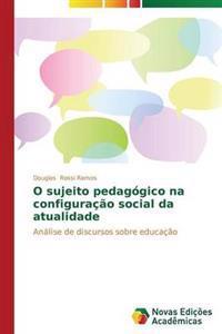 O Sujeito Pedagogico Na Configuracao Social Da Atualidade