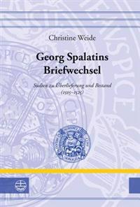 Georg Spalatins Briefwechsel: Studien Zu Uberlieferung Und Bestand (1505-1525)