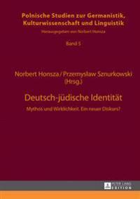 Deutsch-Juedische Identitaet: Mythos Und Wirklichkeit. Ein Neuer Diskurs?