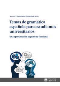 Temas de Gramática Española Para Estudiantes Universitarios: Una Aproximación Cognitiva y Funcional