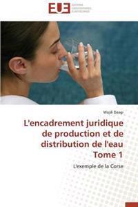 L'Encadrement Juridique de Production Et de Distribution de L'Eau Tome 1