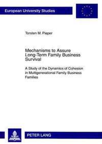 Mechanisms to Assure Long-Term Family Business Survival: A Study of the Dynamics of Cohesion in Multigenerational Family Business Families